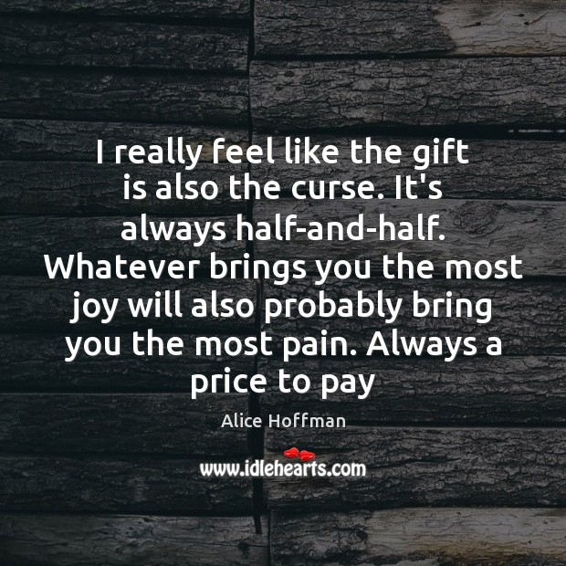 I really feel like the gift is also the curse. It's always Alice Hoffman Picture Quote