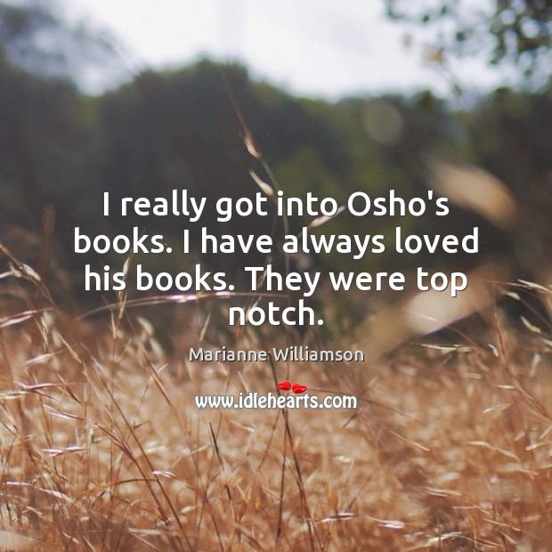I really got into Osho's books. I have always loved his books. They were top notch. Image