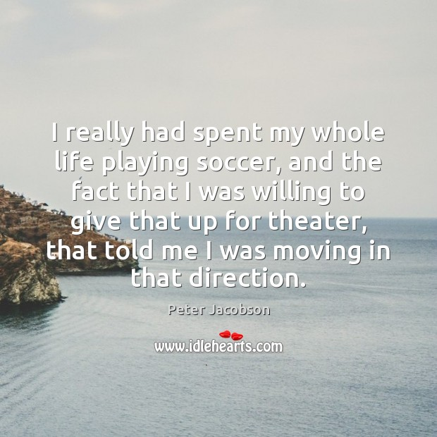 I really had spent my whole life playing soccer, and the fact Soccer Quotes Image