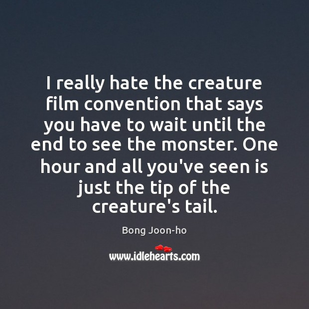 Image, I really hate the creature film convention that says you have to