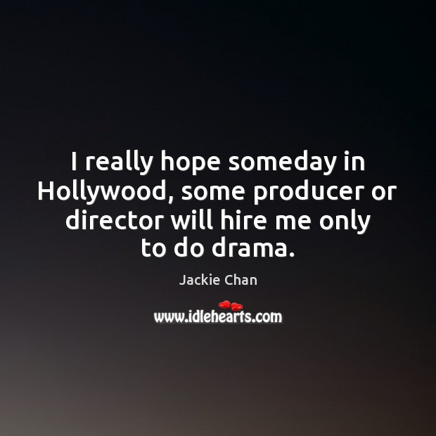 I really hope someday in Hollywood, some producer or director will hire Jackie Chan Picture Quote
