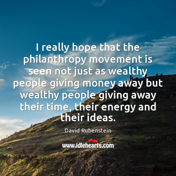 Image, I really hope that the philanthropy movement is seen not just as