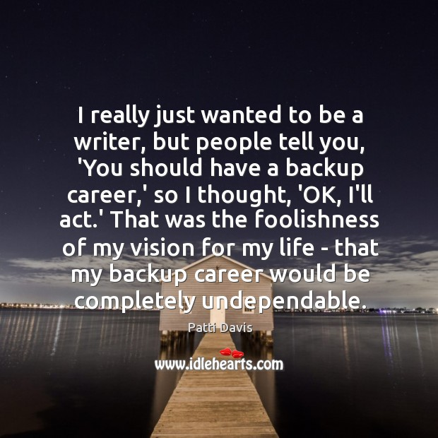 Image, I really just wanted to be a writer, but people tell you,