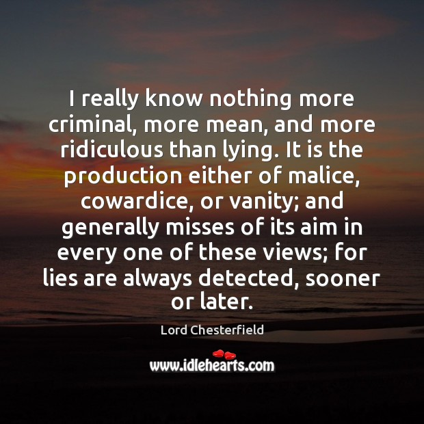 I really know nothing more criminal, more mean, and more ridiculous than Lord Chesterfield Picture Quote