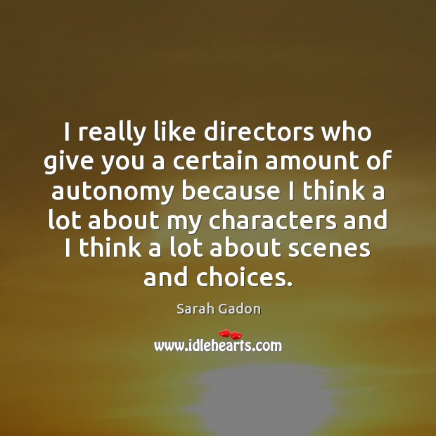 Image, I really like directors who give you a certain amount of autonomy