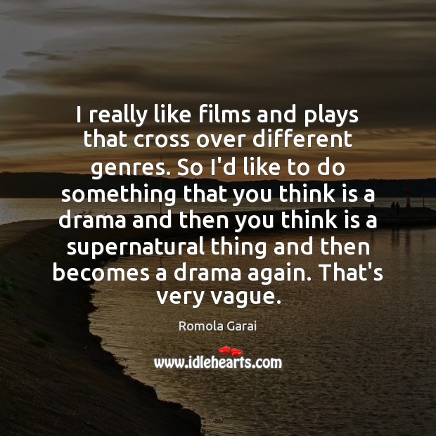 I really like films and plays that cross over different genres. So Romola Garai Picture Quote