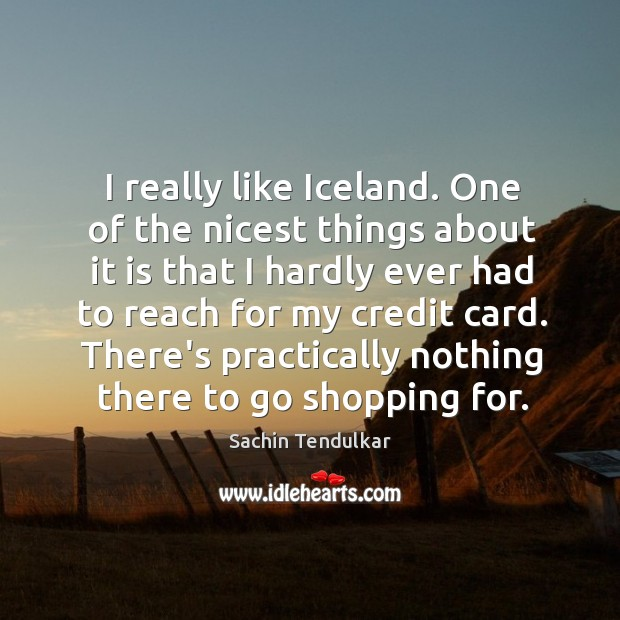 I really like Iceland. One of the nicest things about it is Image