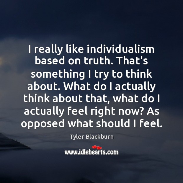 I really like individualism based on truth. That's something I try to Image