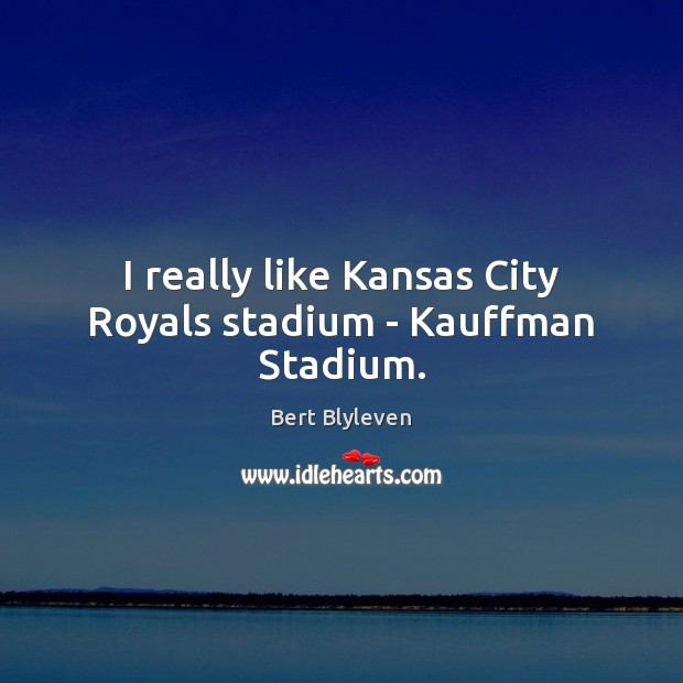 Image, I really like Kansas City Royals stadium – Kauffman Stadium.
