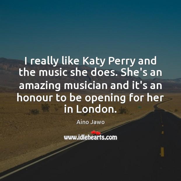 I really like Katy Perry and the music she does. She's an Image