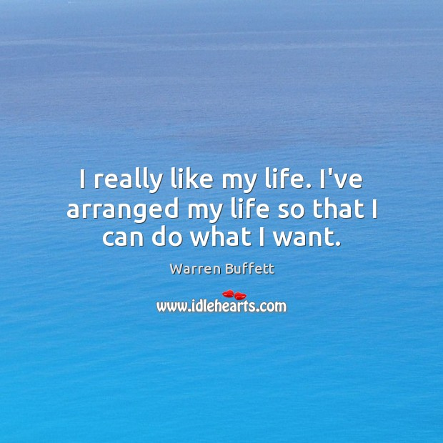 Image about I really like my life. I've arranged my life so that I can do what I want.
