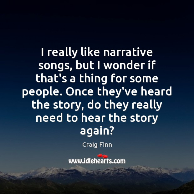 Image, I really like narrative songs, but I wonder if that's a thing