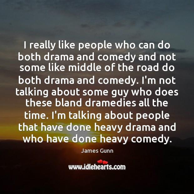 I really like people who can do both drama and comedy and Image