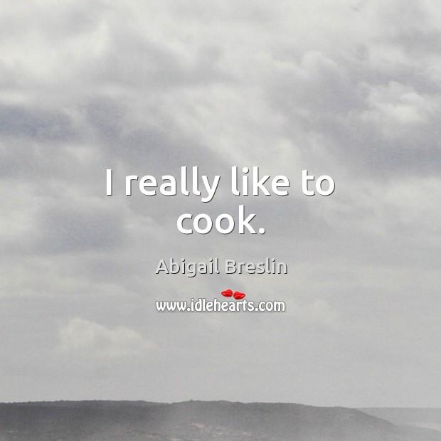 Image, I really like to cook.