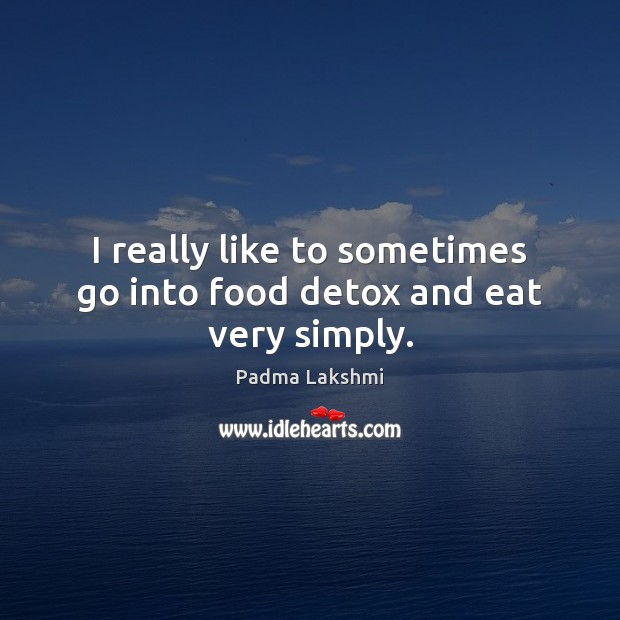 Image, I really like to sometimes go into food detox and eat very simply.