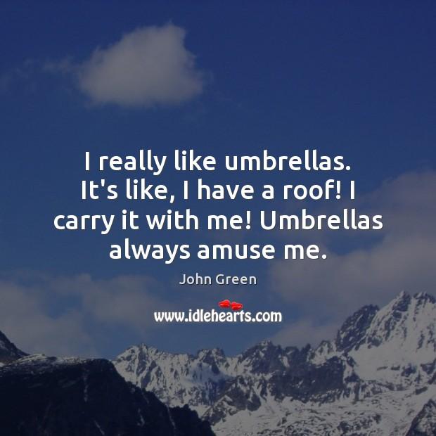 I really like umbrellas. It's like, I have a roof! I carry Image