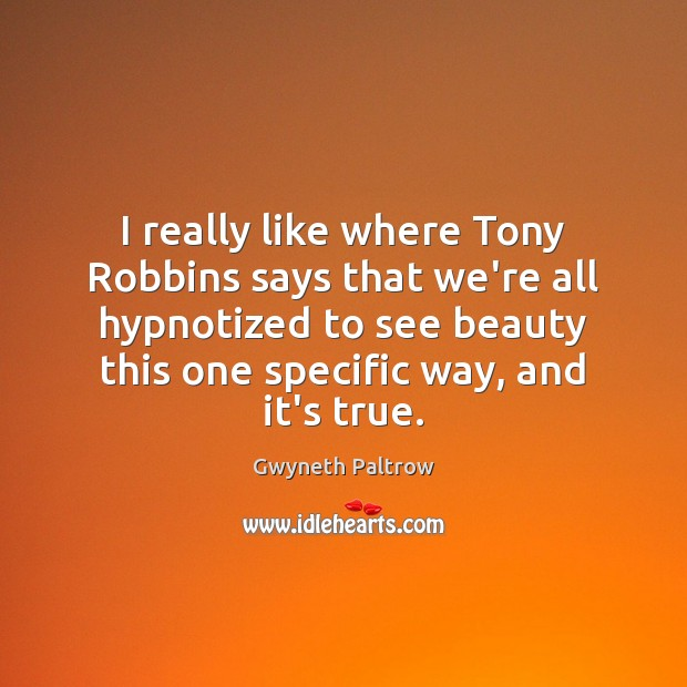 I really like where Tony Robbins says that we're all hypnotized to Gwyneth Paltrow Picture Quote