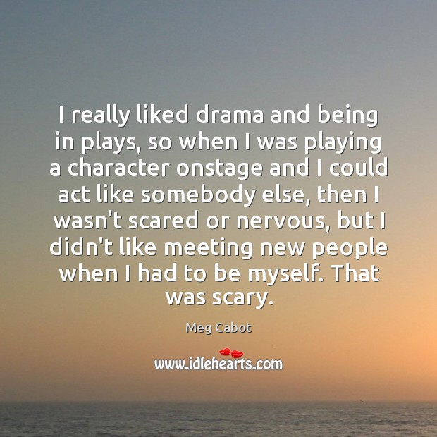 I really liked drama and being in plays, so when I was Image