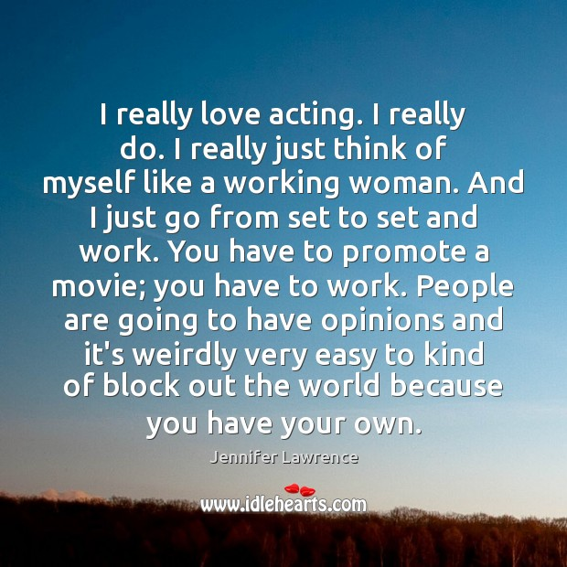 I really love acting. I really do. I really just think of Jennifer Lawrence Picture Quote
