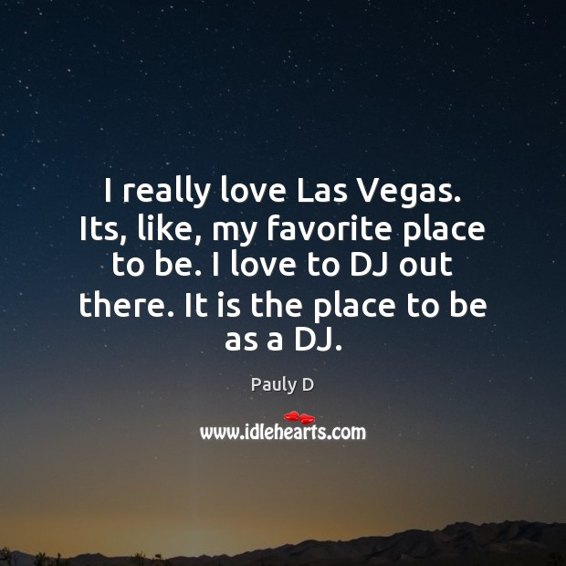 I really love Las Vegas. Its, like, my favorite place to be. Image