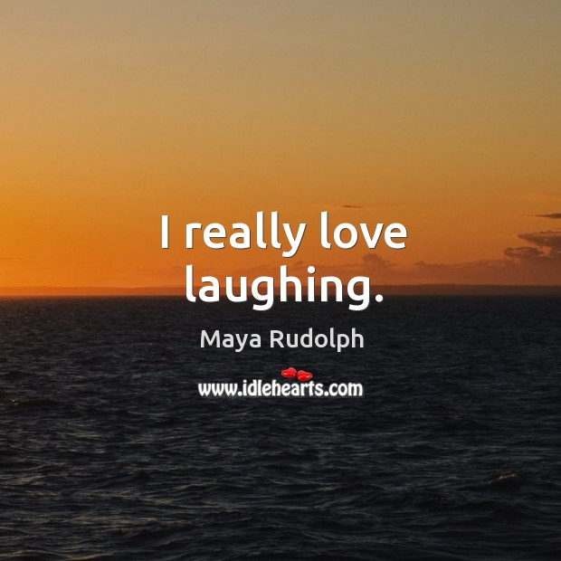 I really love laughing. Image