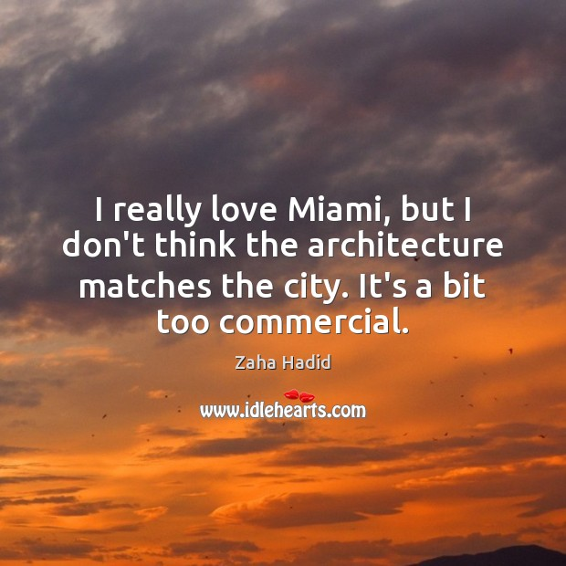 I really love Miami, but I don't think the architecture matches the Zaha Hadid Picture Quote