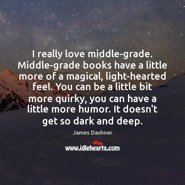 I really love middle-grade. Middle-grade books have a little more of a Image