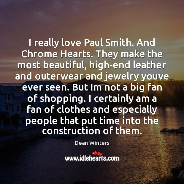 I really love Paul Smith. And Chrome Hearts. They make the most Image