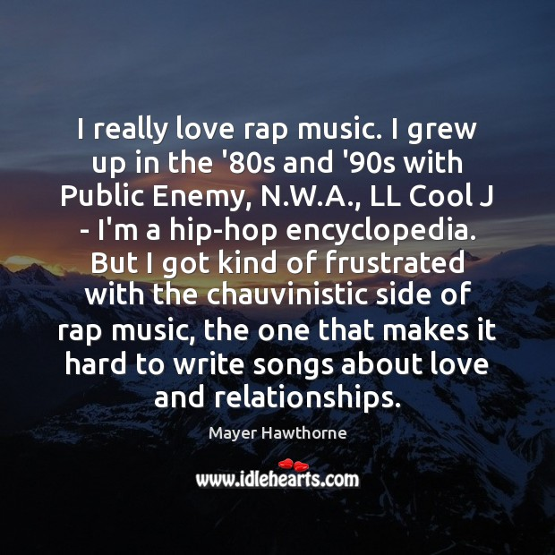 I really love rap music. I grew up in the '80s Image