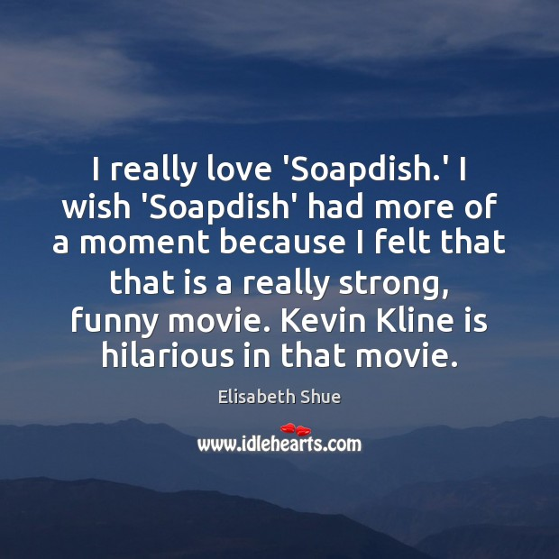 Image about I really love 'Soapdish.' I wish 'Soapdish' had more of a