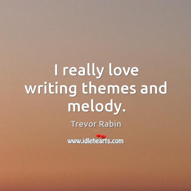 I really love writing themes and melody. Image