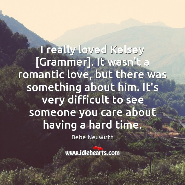 I really loved Kelsey [Grammer]. It wasn't a romantic love, but there Romantic Love Quotes Image
