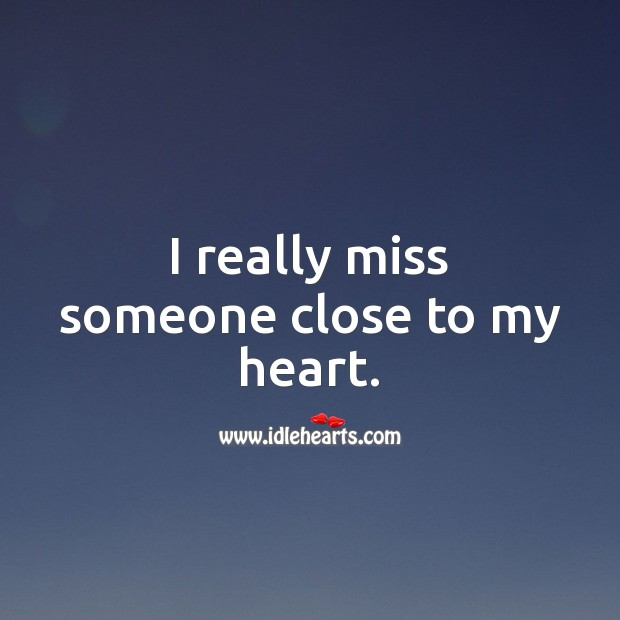 I really miss someone close to my heart. Heart Quotes Image