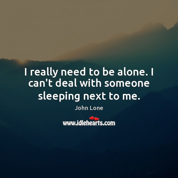 I really need to be alone. I can't deal with someone sleeping next to me. Image