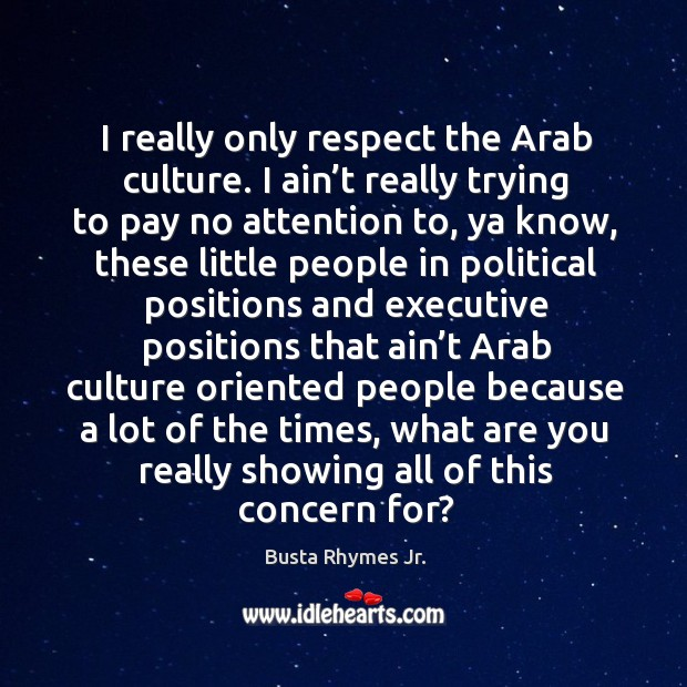 I really only respect the arab culture. I ain't really trying to pay no attention to Image