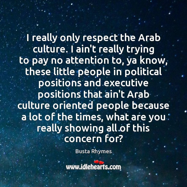 Image, I really only respect the Arab culture. I ain't really trying to