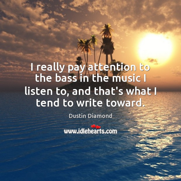 Dustin Diamond Picture Quote image saying: I really pay attention to the bass in the music I listen