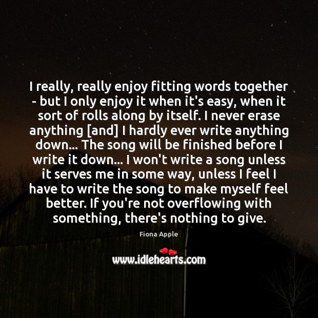 I really, really enjoy fitting words together – but I only enjoy Fiona Apple Picture Quote