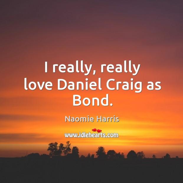 I really, really love Daniel Craig as Bond. Image