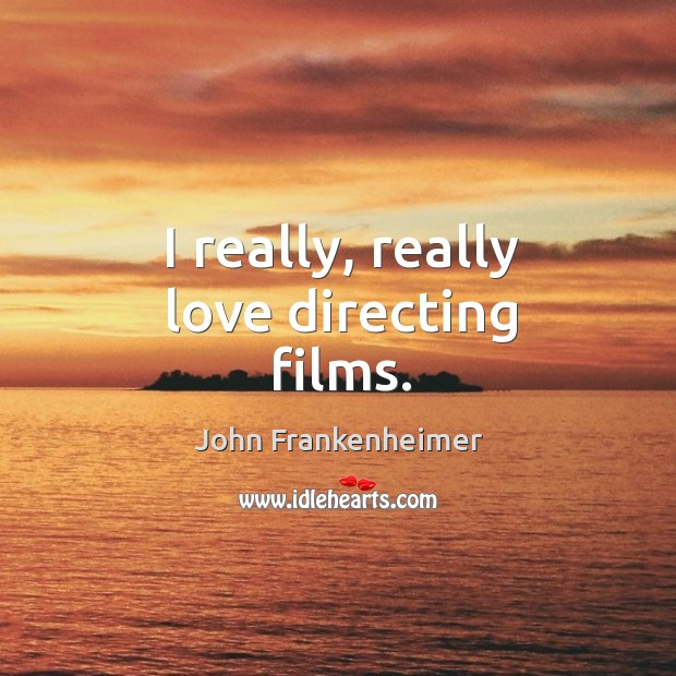 I really, really love directing films. Image
