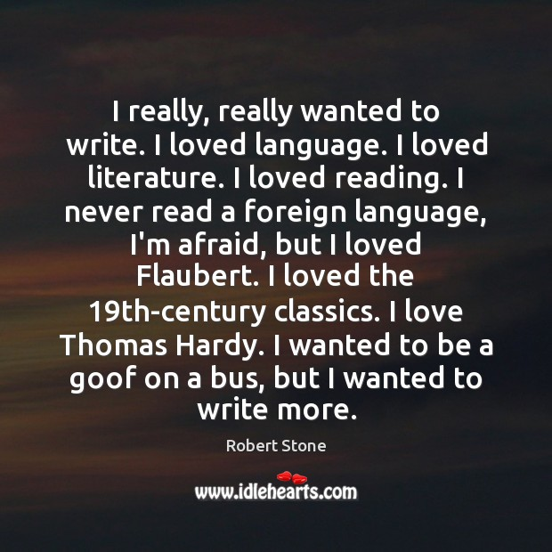 I really, really wanted to write. I loved language. I loved literature. Robert Stone Picture Quote
