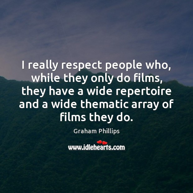 I really respect people who, while they only do films, they have Image