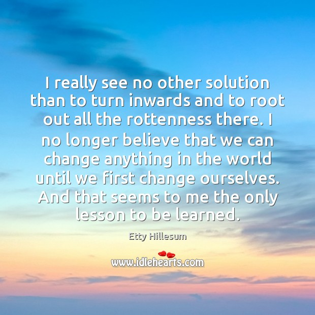 I really see no other solution than to turn inwards and to Etty Hillesum Picture Quote