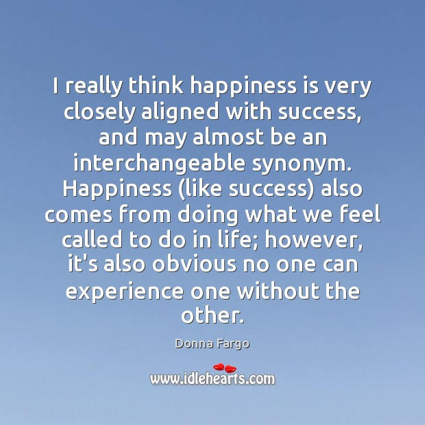 Image, I really think happiness is very closely aligned with success, and may