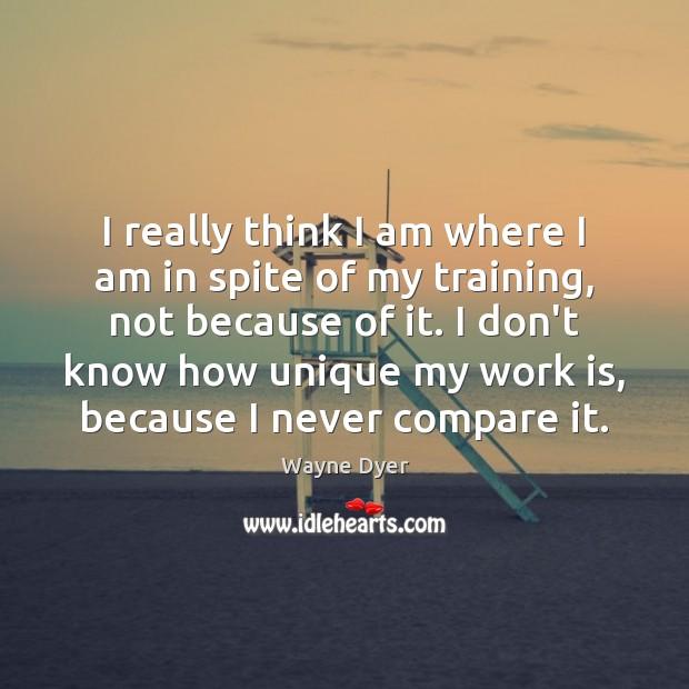 Image, I really think I am where I am in spite of my