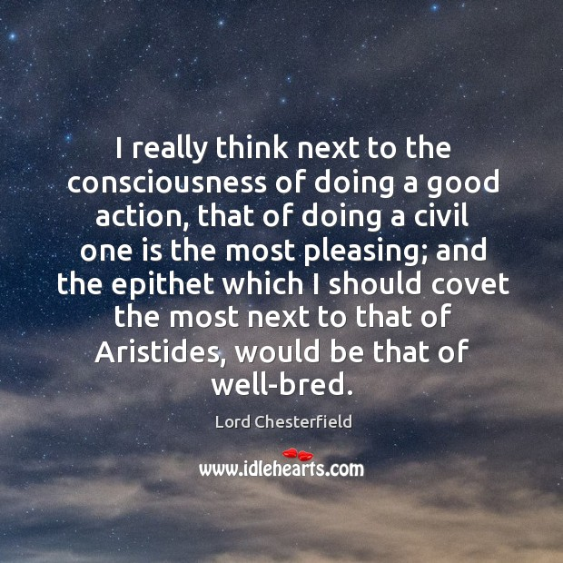 I really think next to the consciousness of doing a good action, Image