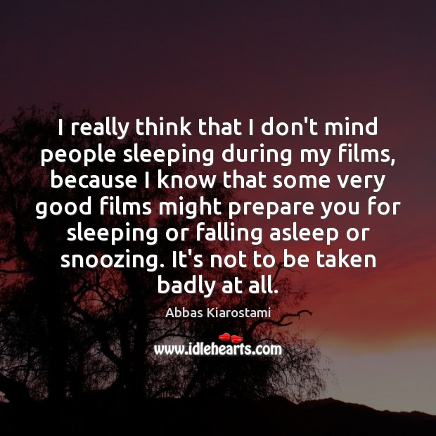 Image, I really think that I don't mind people sleeping during my films,