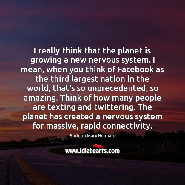 Image, I really think that the planet is growing a new nervous system.