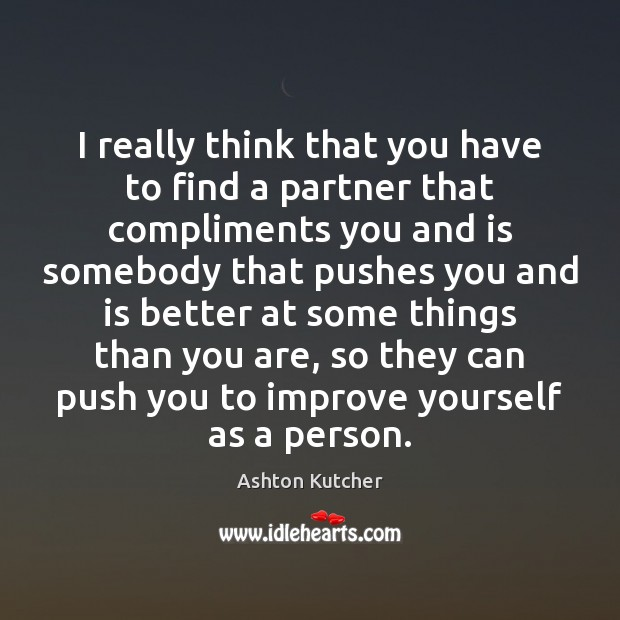 I really think that you have to find a partner that compliments Image