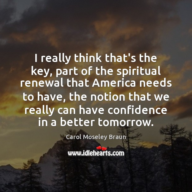 Image, I really think that's the key, part of the spiritual renewal that